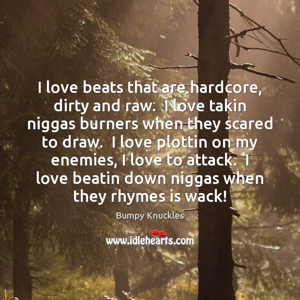 Image, I love beats that are hardcore, dirty and raw.  I love takin