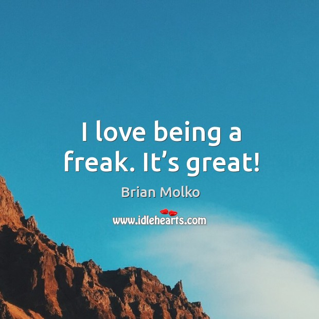 I love being a freak. It's great! Image