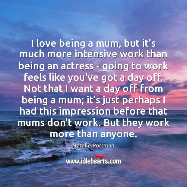 I love being a mum, but it's much more intensive work than Natalie Portman Picture Quote