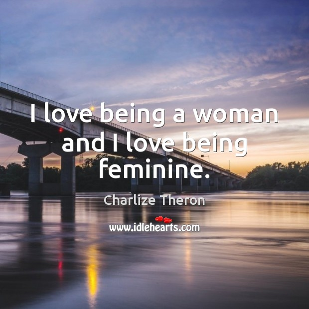 I love being a woman and I love being feminine. Image