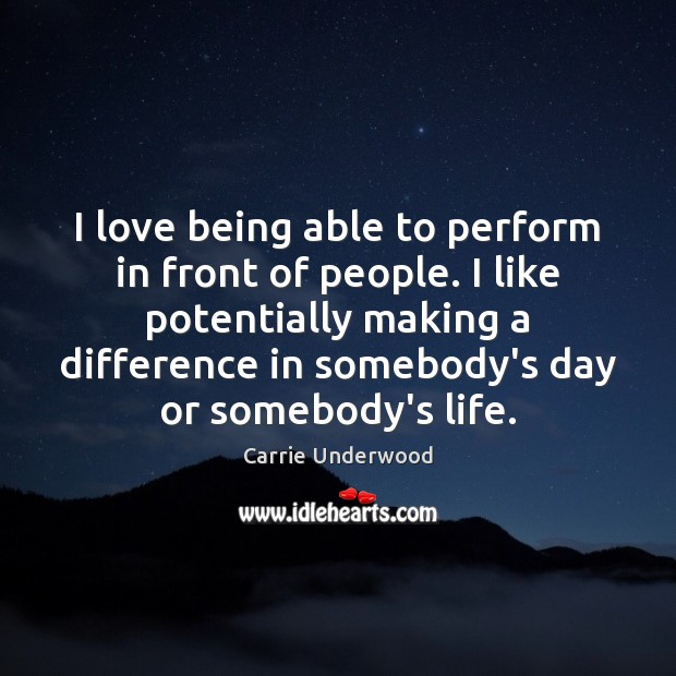 I love being able to perform in front of people. I like Carrie Underwood Picture Quote