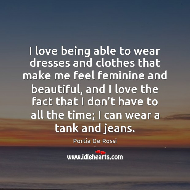 Image, I love being able to wear dresses and clothes that make me