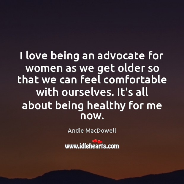 Image, I love being an advocate for women as we get older so