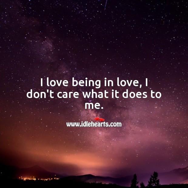 I love being in love, I don't care what it does to me. I Don't Care Quotes Image