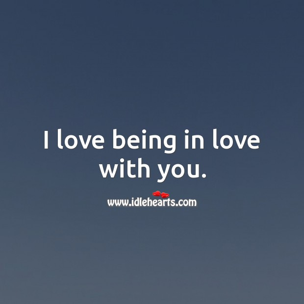 I love being in love with you. Love Quotes for Him Image