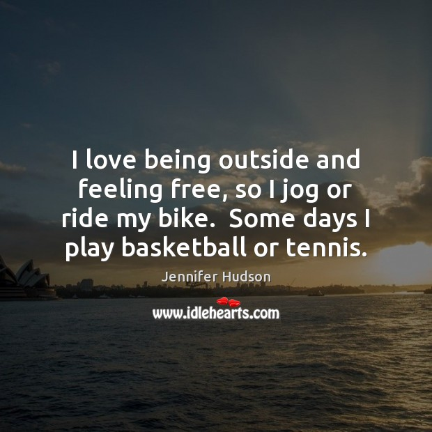 I love being outside and feeling free, so I jog or ride Image