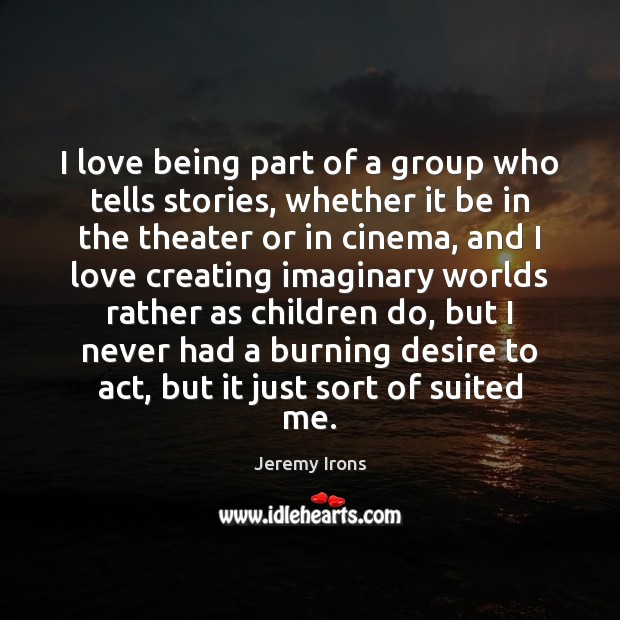I love being part of a group who tells stories, whether it Image