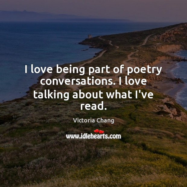 Image, I love being part of poetry conversations. I love talking about what I've read.