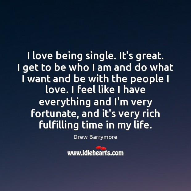 I love being single. It's great. I get to be who I Image
