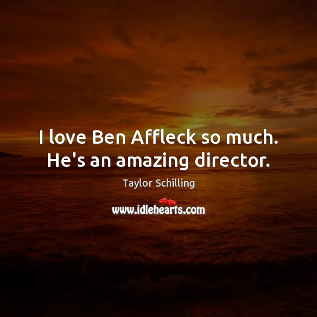 Image, I love Ben Affleck so much. He's an amazing director.
