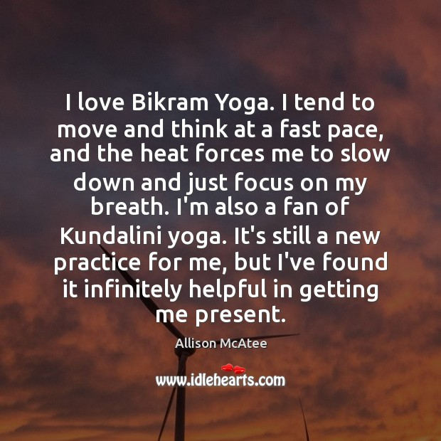 Image, I love Bikram Yoga. I tend to move and think at a
