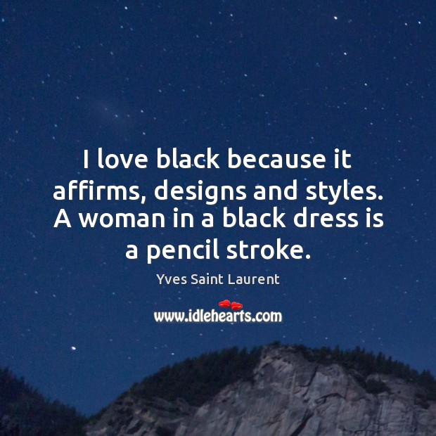 I love black because it affirms, designs and styles. A woman in Image