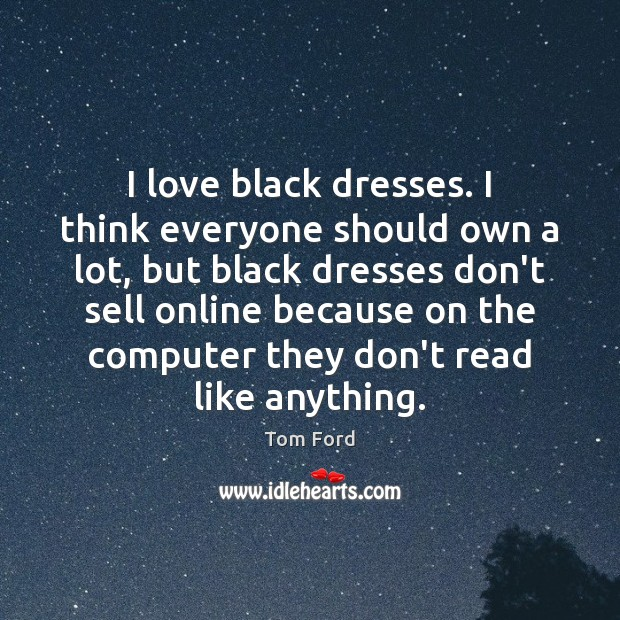 I love black dresses. I think everyone should own a lot, but Image