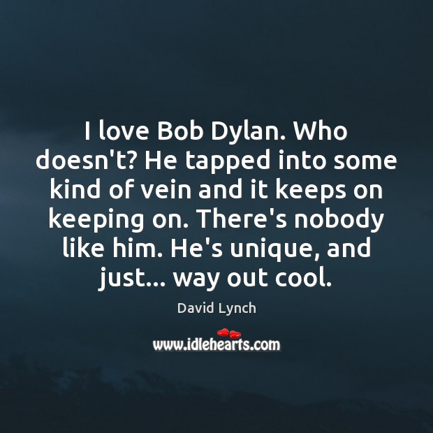 Image, I love Bob Dylan. Who doesn't? He tapped into some kind of