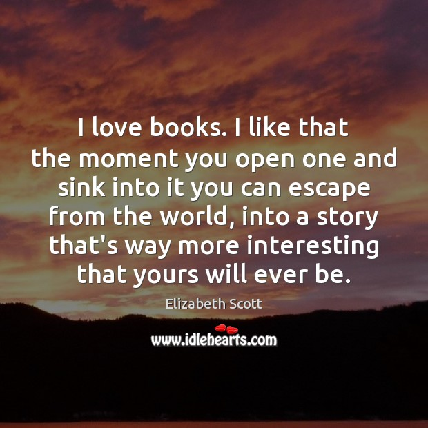 I love books. I like that the moment you open one and Image