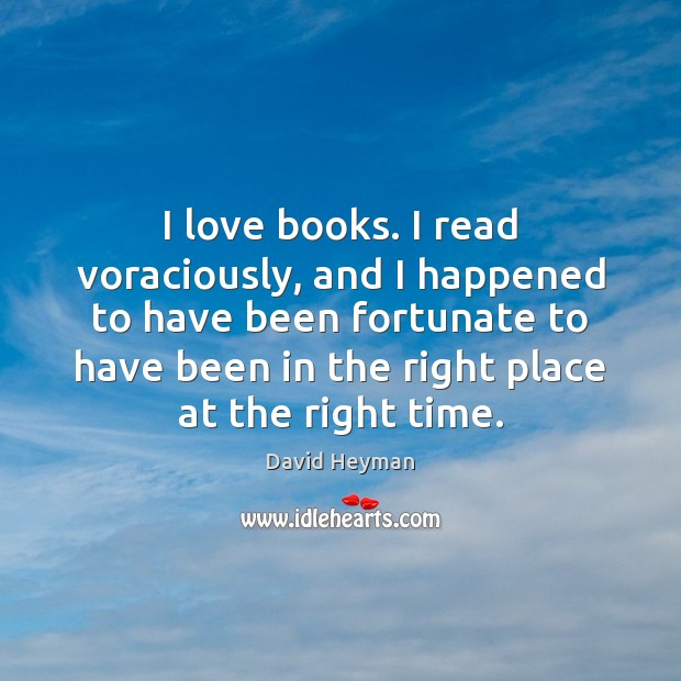 Image, I love books. I read voraciously, and I happened to have been