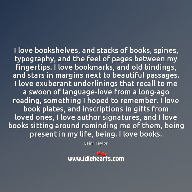 I love bookshelves, and stacks of books, spines, typography, and the feel Laini Taylor Picture Quote