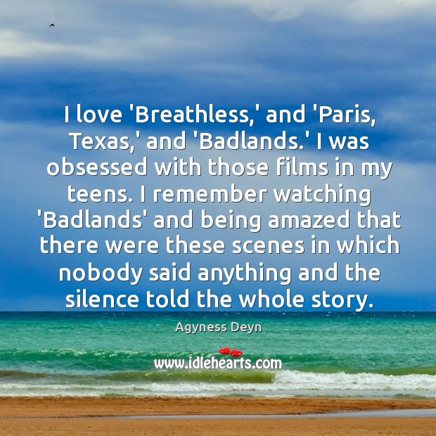 I love 'Breathless,' and 'Paris, Texas,' and 'Badlands.' I Agyness Deyn Picture Quote