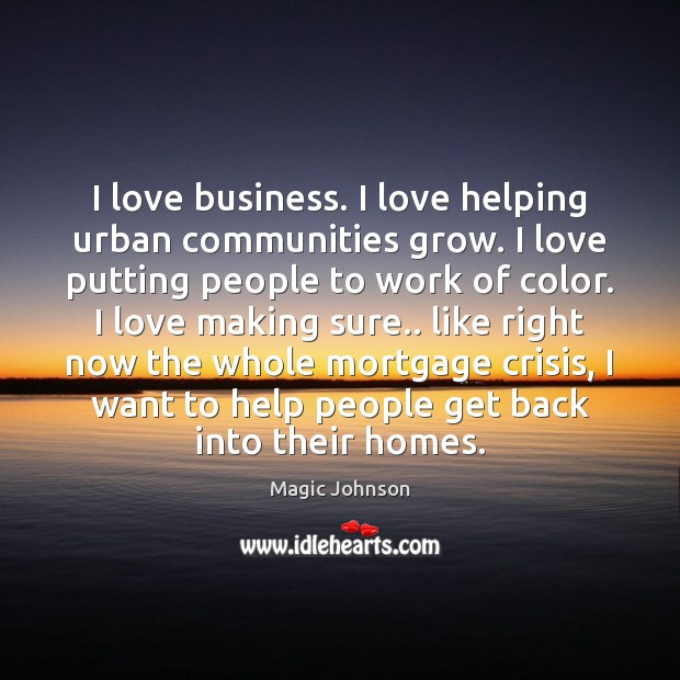 I love business. I love helping urban communities grow. I love putting Image