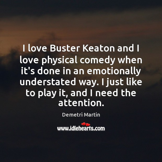 Image, I love Buster Keaton and I love physical comedy when it's done