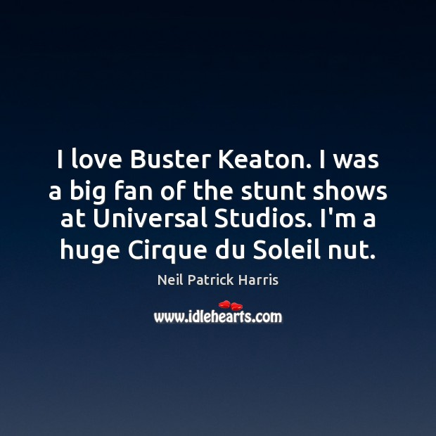 I love Buster Keaton. I was a big fan of the stunt Neil Patrick Harris Picture Quote