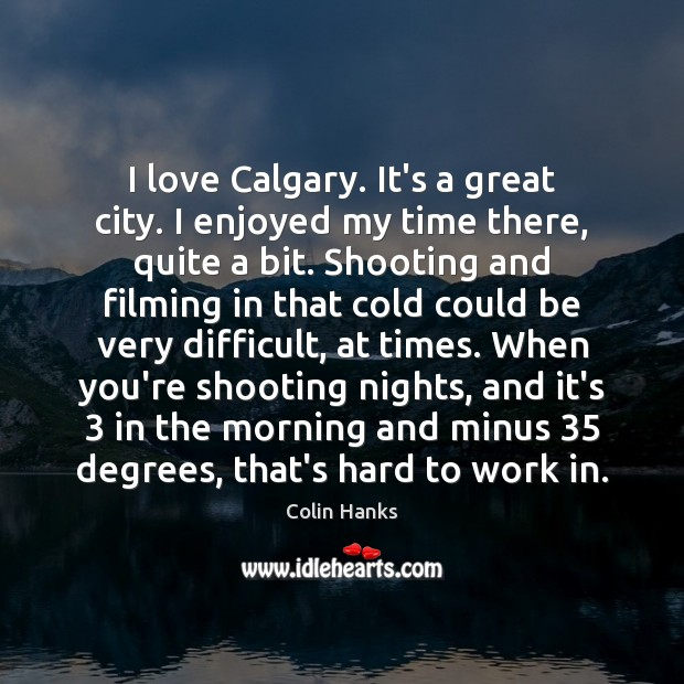 Image, I love Calgary. It's a great city. I enjoyed my time there,