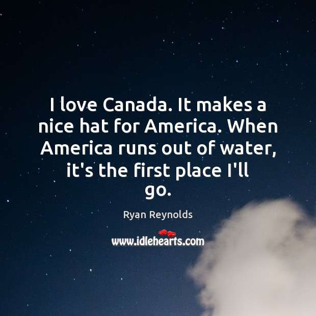 I love Canada. It makes a nice hat for America. When America Image