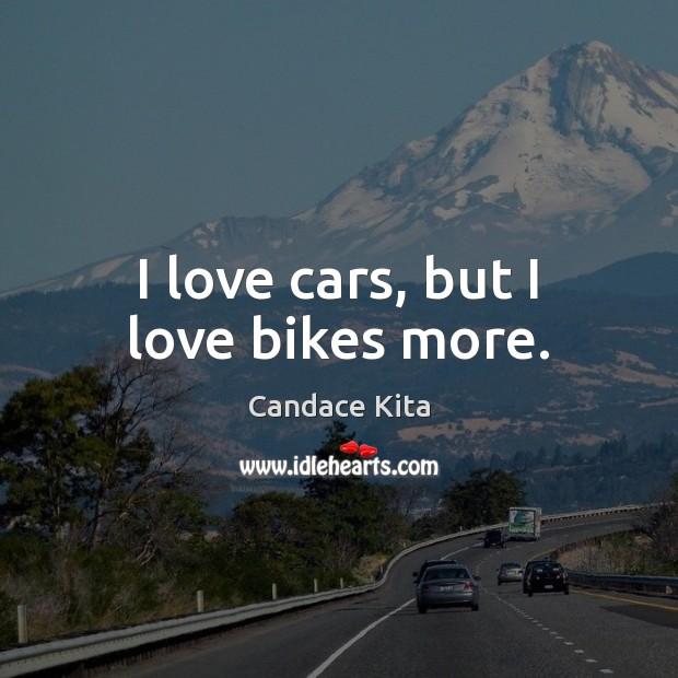 Image, I love cars, but I love bikes more.