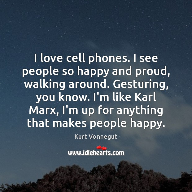 Image, I love cell phones. I see people so happy and proud, walking
