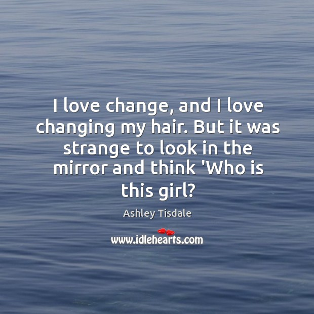 I love change, and I love changing my hair. But it was Image