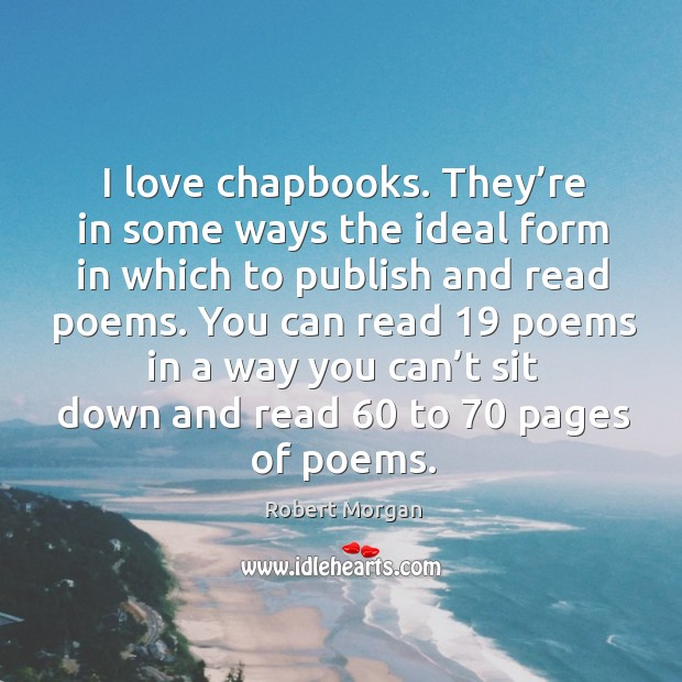 I love chapbooks. They're in some ways the ideal form in which to publish and read poems. Image