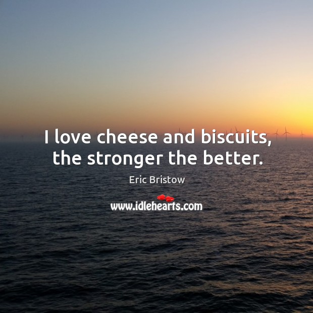 I love cheese and biscuits, the stronger the better. Image
