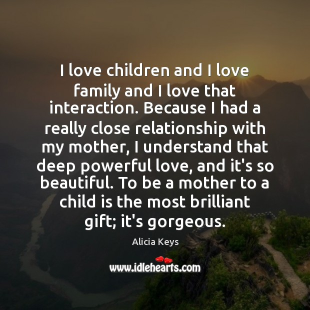I love children and I love family and I love that interaction. Alicia Keys Picture Quote
