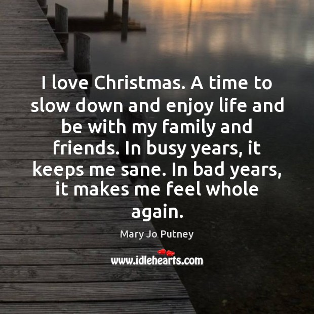 Image, I love Christmas. A time to slow down and enjoy life and