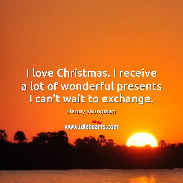 Image, I love Christmas. I receive a lot of wonderful presents I can't wait to exchange.