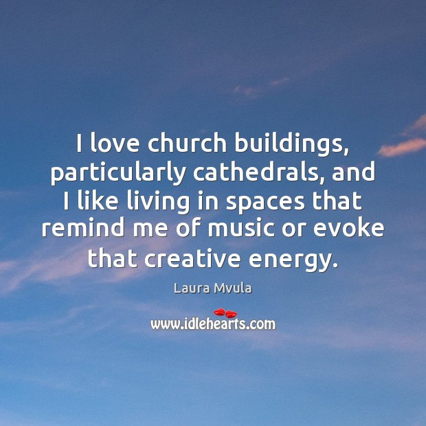 I love church buildings, particularly cathedrals, and I like living in spaces Laura Mvula Picture Quote
