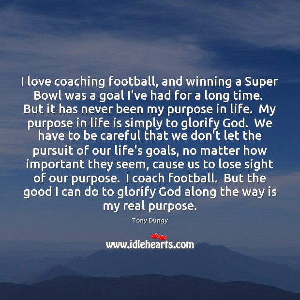 I love coaching football, and winning a Super Bowl was a goal Tony Dungy Picture Quote