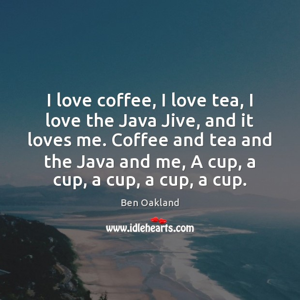 Image, I love coffee, I love tea, I love the Java Jive, and