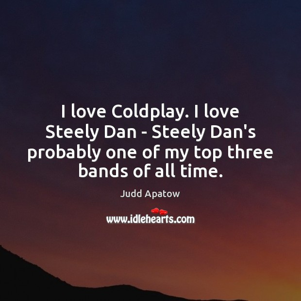 I love Coldplay. I love Steely Dan – Steely Dan's probably one Image