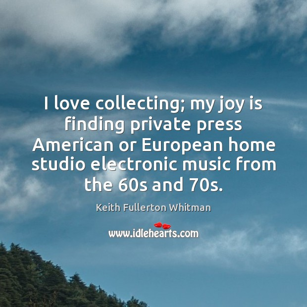I love collecting; my joy is finding private press American or European Keith Fullerton Whitman Picture Quote