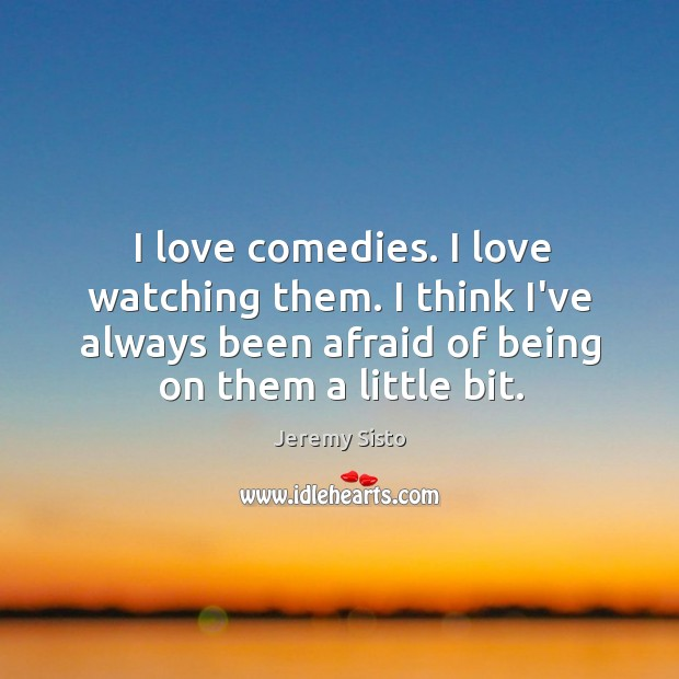 I love comedies. I love watching them. I think I've always been Image