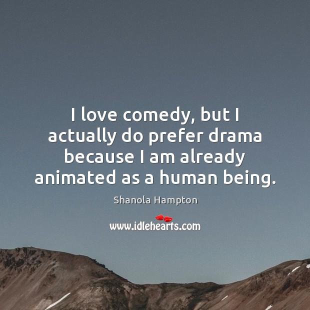 I love comedy, but I actually do prefer drama because I am Image