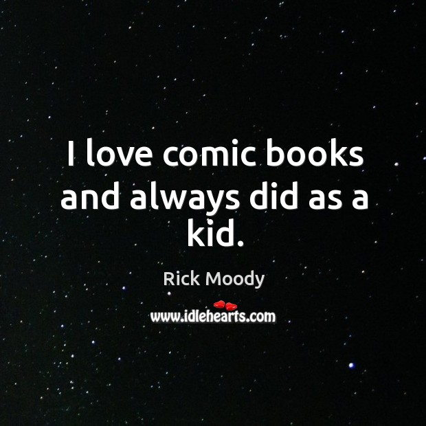 I love comic books and always did as a kid. Image