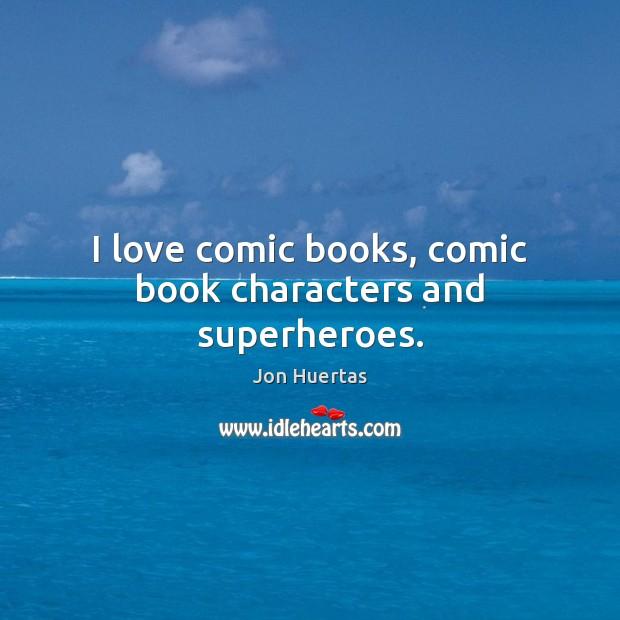 I love comic books, comic book characters and superheroes. Image