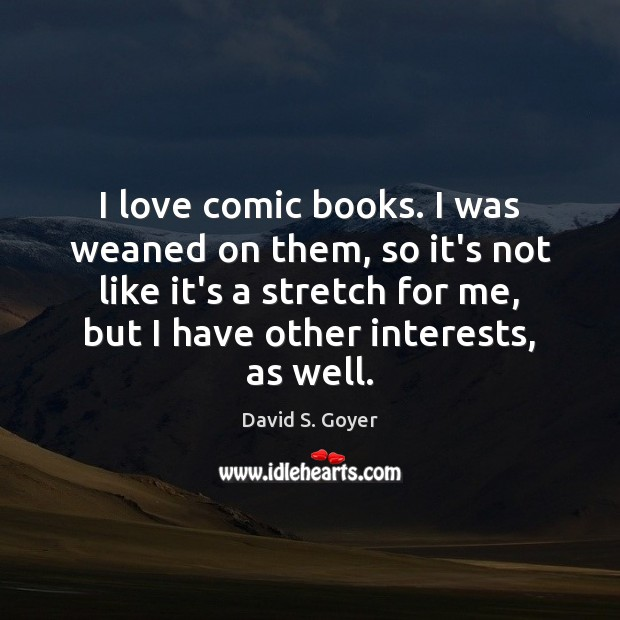 I love comic books. I was weaned on them, so it's not Image