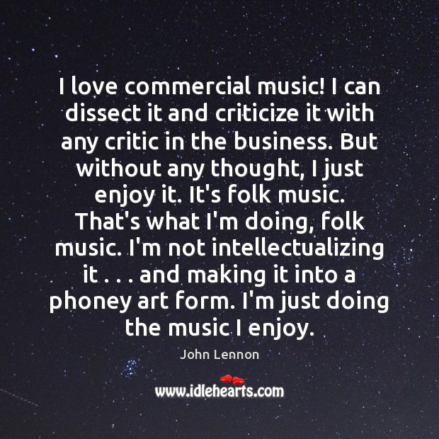 Image, I love commercial music! I can dissect it and criticize it with