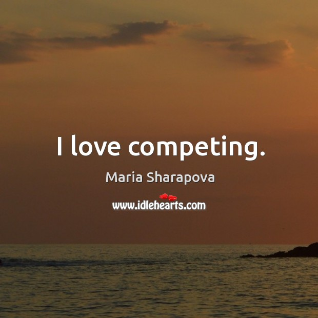 I love competing. Image