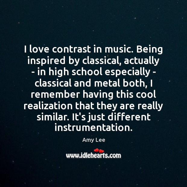 I love contrast in music. Being inspired by classical, actually – in Image