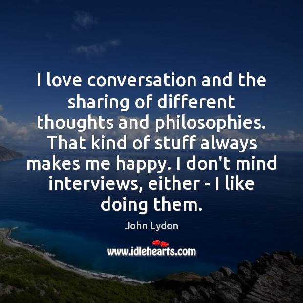 I love conversation and the sharing of different thoughts and philosophies. That Image