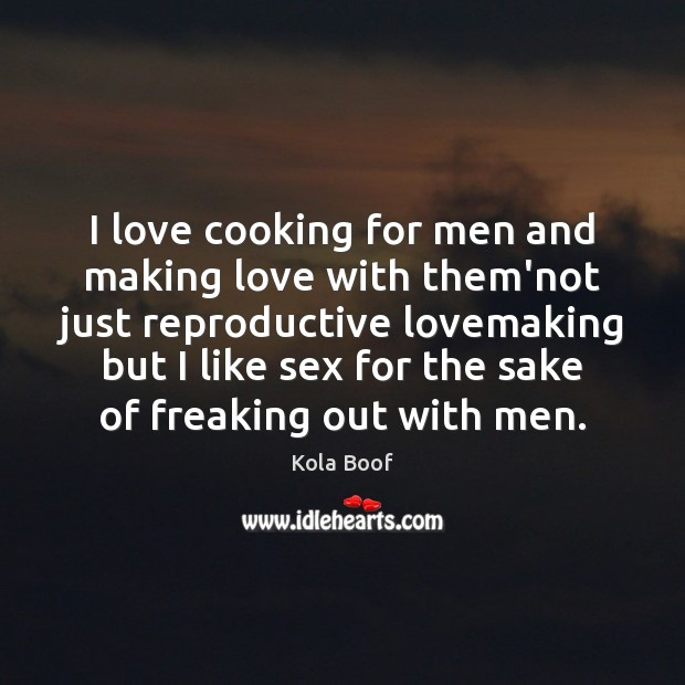 Image, I love cooking for men and making love with them'not just reproductive